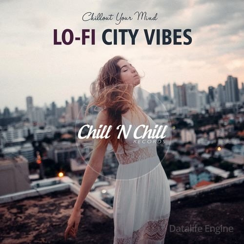 Lo-Fi City Vibes: Chillout Your Mind (2021) FLAC