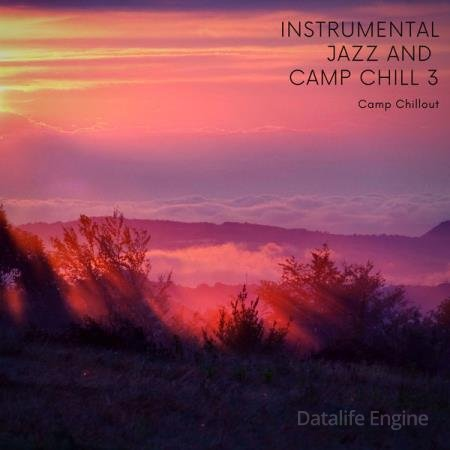 Camp Chillout - Instrumental Jazz & Camp Chill 3 (2021)