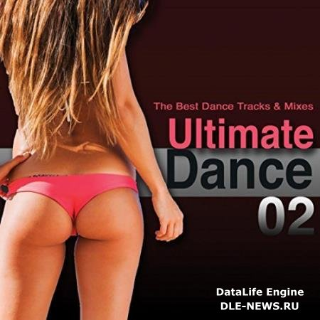 Ultimate Dance 02 (The Best Dance Tracks and Mixes!) (2017)