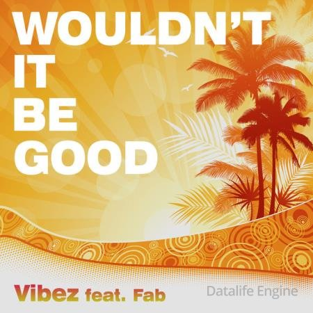 Vibez feat. Fab - Wouldn't It Be Good (2020)